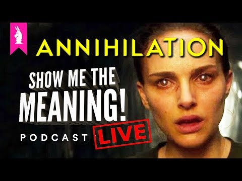 ANNIHILATION: WTF Happened!? – Show Me The Meaning Podcast LIVE