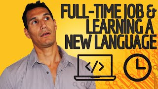 Balancing A Full-Time Job & Learning A New Programming Language