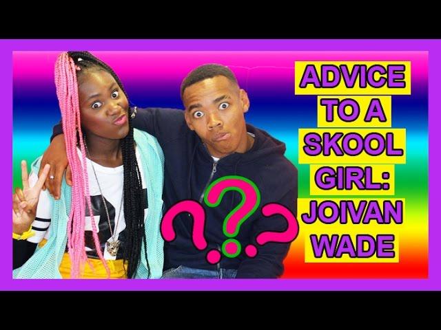 Joivan Wade Has Advice For Girls  |  SKOOL GIRL ONLINE ✌
