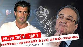 PHI VỤ THẾ KỶ | Figo đến Real Madrid – hợp đồng khiến tất cả cúi đầu trước cáo già Perez
