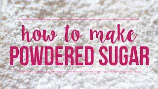 How Make Powdered Sugar