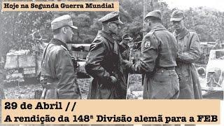 29 de Abril - A rendição da 148ª Divisão alemã para a FEB