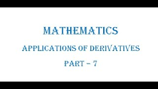 Mathematics Applications Of Derivatives Part 7