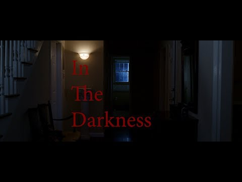 """IN THE DARKNESS"" Short Horror Film"