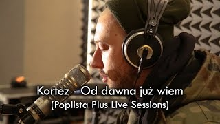 Kortez - Od dawna już wiem (Poplista Plus Live Sessions)