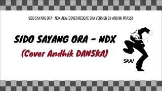 Sido Sayang Ora - NDX AKA (Cover Reggae SKA Version by Andhik DANSKA)