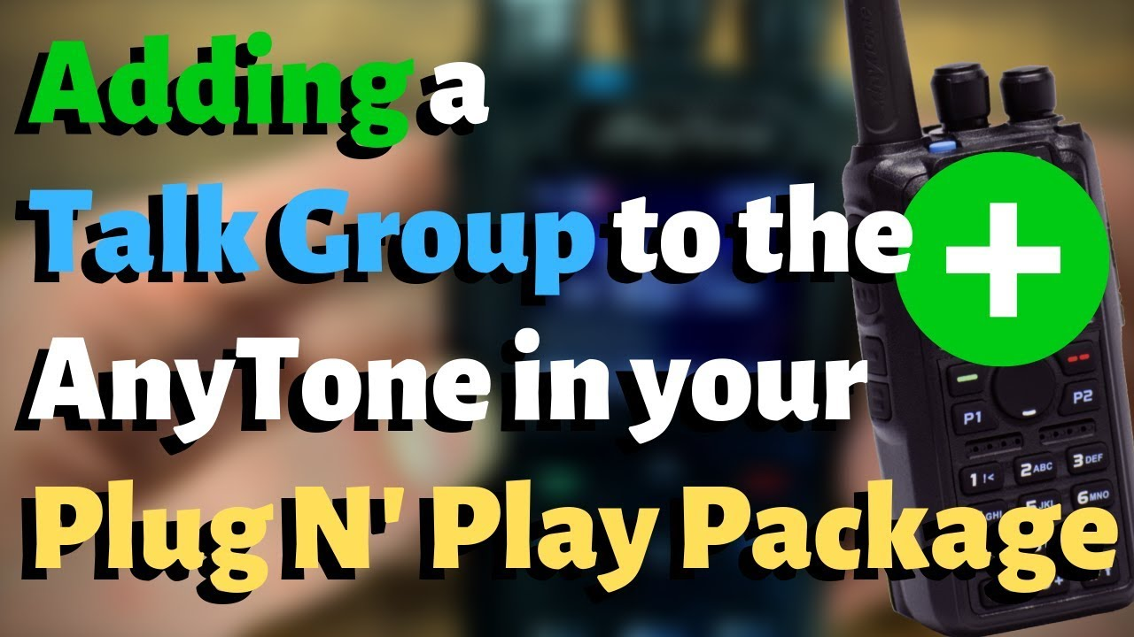 How to Add a Talk Group to Your Codeplug in Your Plug and Play Package