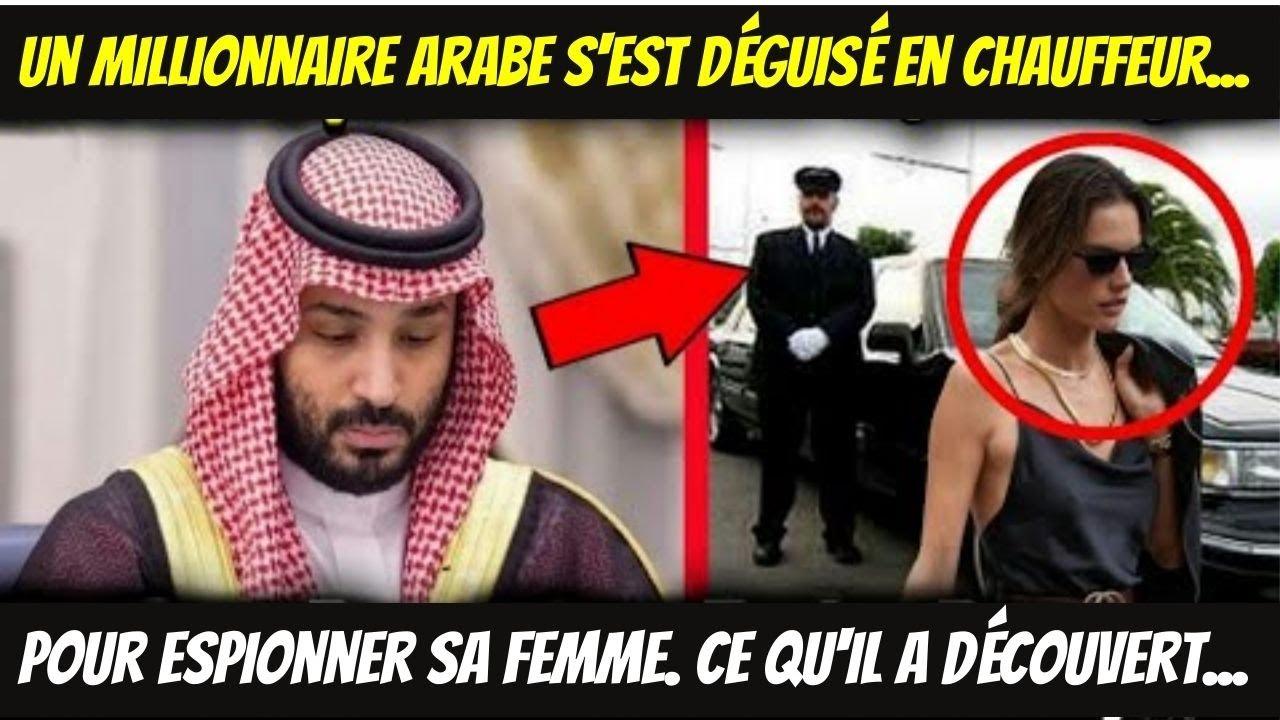 UN MILLIONNAIRE ARABE S'EST DÉGUISÉ EN CHAUFFEUR POUR ESPIONNER SA FEMME. CE QU'IL A DÉCOUVERT...