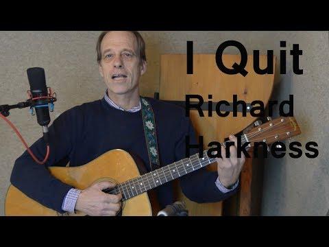 I Quit - Richard Harkness//original song