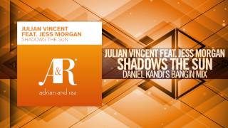 Julian Vincent feat. Jess Morgan - Shadows The Sun FULL (Daniel Kandi