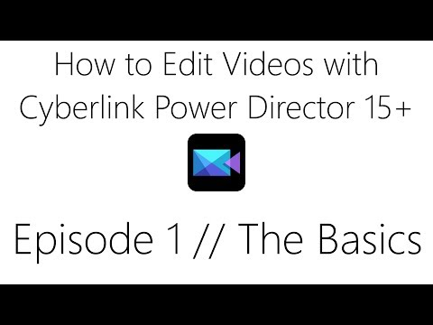 How To Edit Videos With PowerDirector 15+ // Episode 1 // The Basics