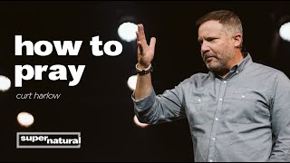 How To Pray Effectively with Curt Harlow