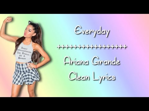 Ariana Grande - Everyday (feat. Future) (Clean Lyrics)