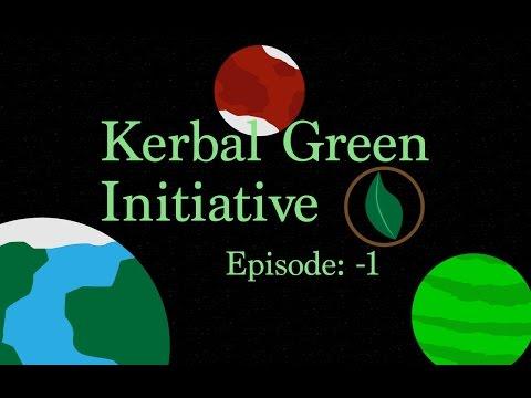 The Kerbal Green Initiative: Episode -1