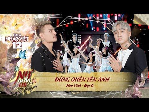 Đừng Quên Tên Anh - Hoa Vinh, Đạt G | Gala Nhạc Việt 12 (Official)