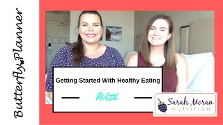 Getting Started With Healthy Eating With Sarah Moran Nutrituion