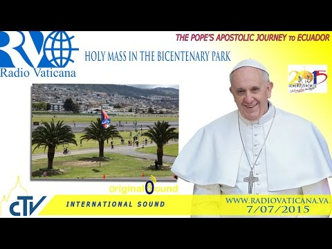 Pope Francis in Ecuador - Holy Mass in the Bicentennial Park