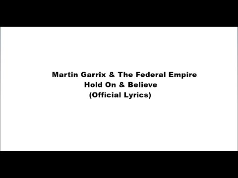 Martin Garrix - Hold On & Believe feat. The Federal Empire (Official Lyrics)