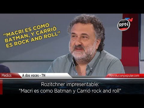 "ROZITCHNER IMPRESENTABLE:  ""Macri es como Batman, y Carrió rock and roll"""