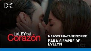 La Ley del Corazón | Marcos Tibatá se despide para siempre de Evelyn