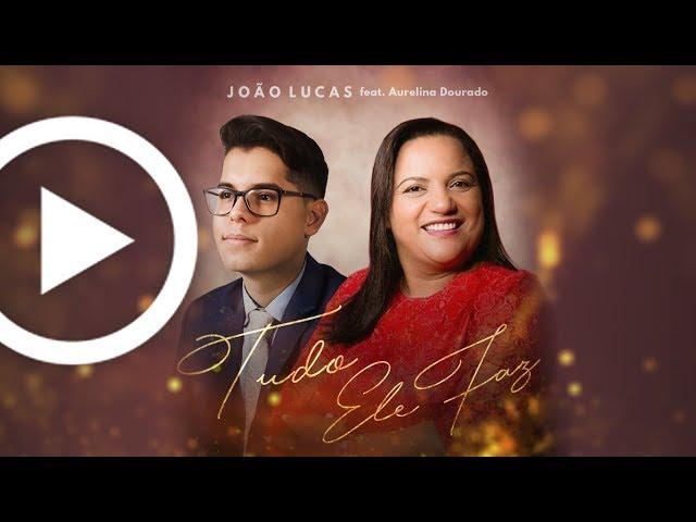 Tudo Ele Faz - João Lucas feat. Aurelina Dourado (Lyric Video Oficial)