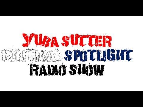 Yuba Sutter Political Spotlight Radio Show   April 22, 2018