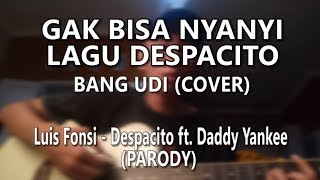 bang udi   gak bisa nyanyi lagu despacito luis fonsi   despacito ft daddy yankee parody