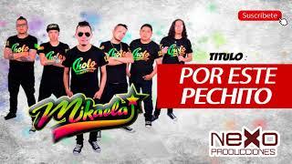 Por Este Pechito - Agrupación Mikaela (Primicia 2017)