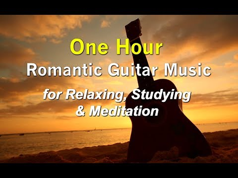 1 Hour ROMANTIC GUITAR MUSIC Instrumental for Relaxing, Studying, Meditation