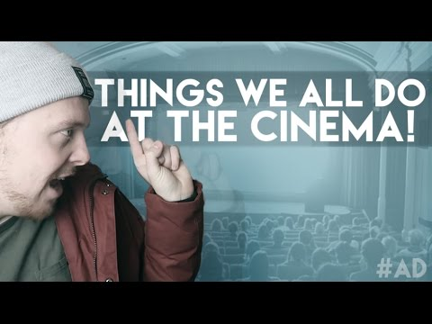 THINGS WE ALL DO AT THE CINEMA! #AD