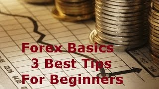Forex  Trading Basics- Learn 3 Simple Tips for Successful FX Trading