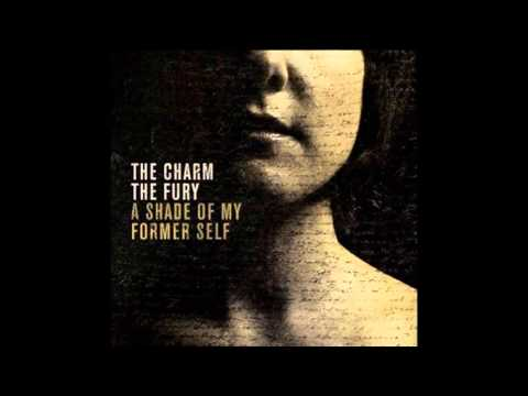The Charm The Fury - A Shade of My Former Self (Full Album)