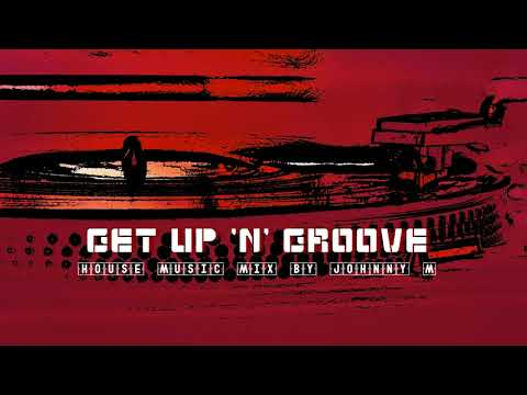 Get Up 'N' Groove | House Music Set | 2017 Mixed By Johnny M
