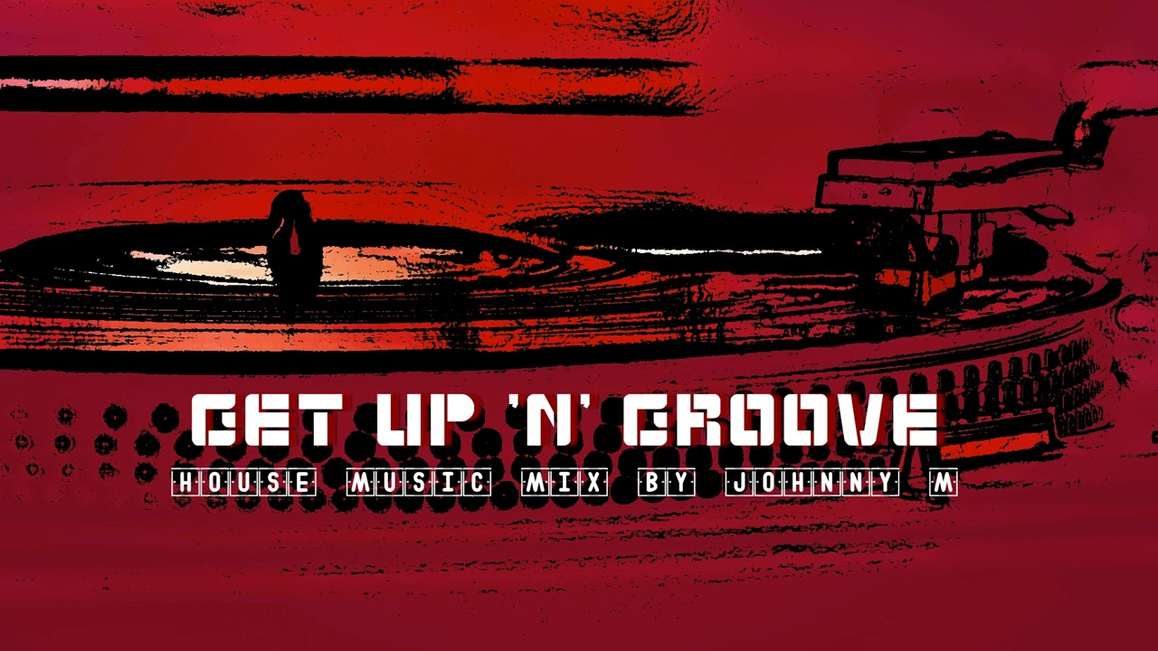 Get up 39 n 39 groove house music set 2017 mixed by johnny for Groove house music