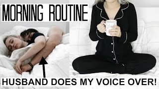 MORNING ROUTINE (Husband Does My Voice Over!)
