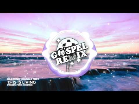 Hillsong Young & Free - This is Living (Freddy Fercho Remix)