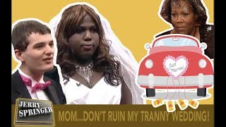 MOM...DON'T MESS WITH MY TRANNY WEDDING!  (The Jerry Springer Show)