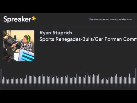Sports Renegades-Bulls/Gar Forman Comments (made with Spreaker)