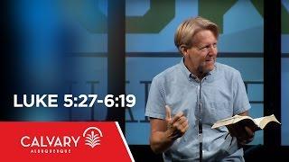 Luke 5:27-6:19 - Skip Heitzig
