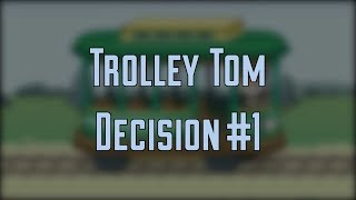 Trolley Tom Decision #1