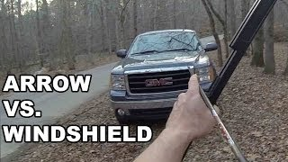 Shooting a windshield with an arrow!!!