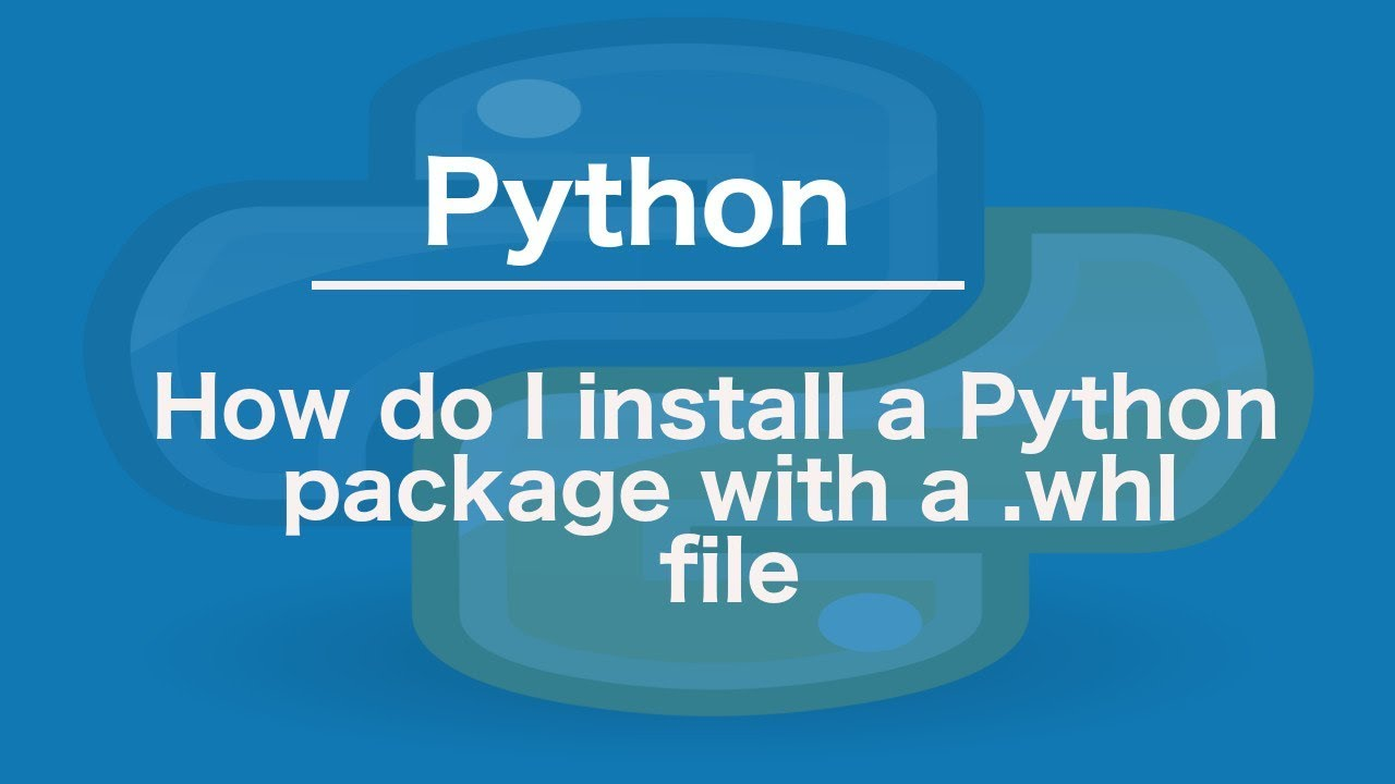 How do I install a Python package with a  whl file