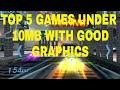 Top 5 games under 10mb with good graphics(offline)