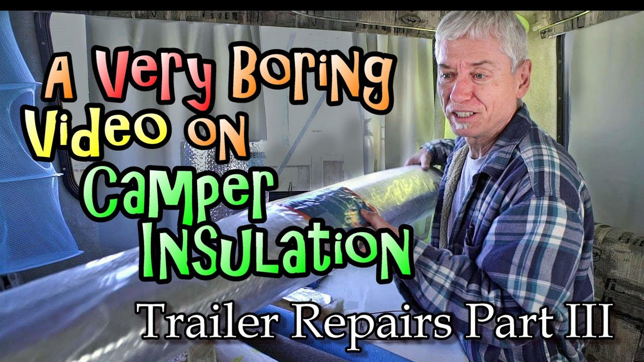 A Very Boring Video on Camper Insulation: Trailer Repairs Part III