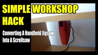 Simple Workshop Hack - Converting A Handheld Jigsaw Into A Scrollsaw