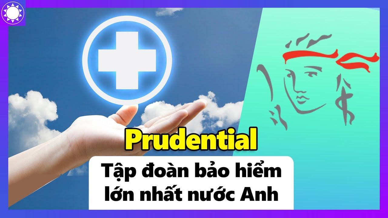 Prudential – Công Ty Bảo Hiểm Nhân Thọ Hàng Đầu Thế Giới