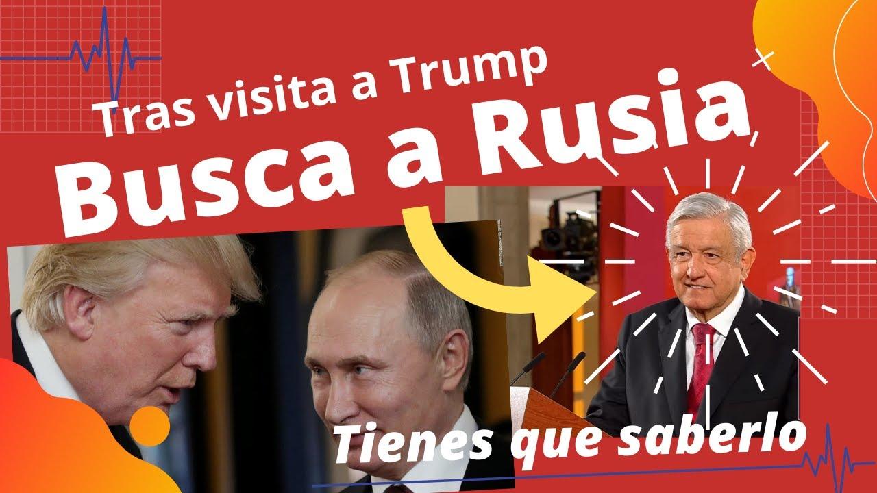No le importó reciente visita a Trump; Ahora busca a Putin; López Obrador cambia política exterior