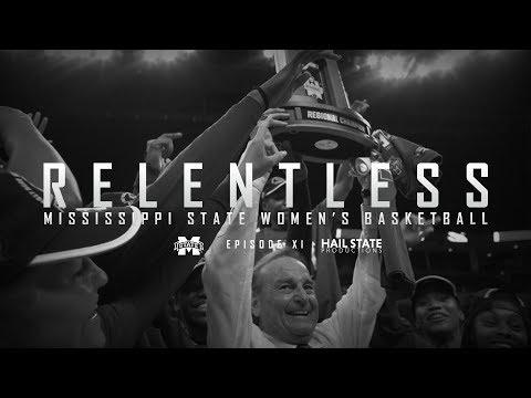 Relentless: Mississippi State Women\'s Basketball - 2017 Episode XI, \