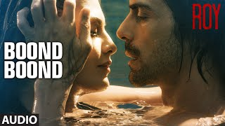 'boond boond' full audio song  roy  ankit tiwari  t-series