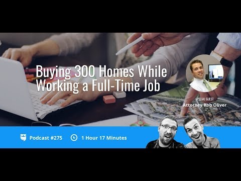 Buying 300 Homes While Working a Full-Time Job with Attorney Rob Oliver | BP Podcast 275
